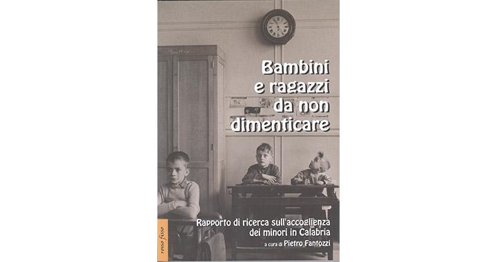 BAMBINI E RAGAZZI DA NON DIMENTICARE,  Rapporto di ricerca sull'accoglienza ai minori in Calabria