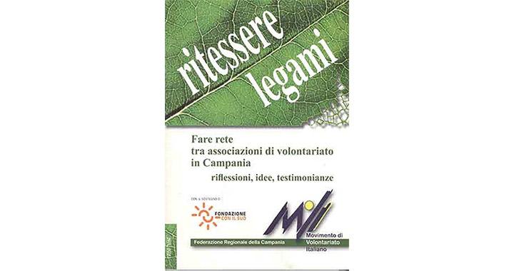 RITESSERE LEGAMI Fare rete tra associazioni di volontariato in Campania - riflessioni, idee, testimonianze 1
