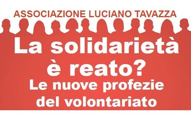 """""""SALVADATA"""": La Solidarietà è reato? Le nuove profezie del volontariato - ASSOCIAZIONE LUCIANO TAVAZZA"""